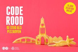 CODE ROOD – De Stad als Pizzaoven